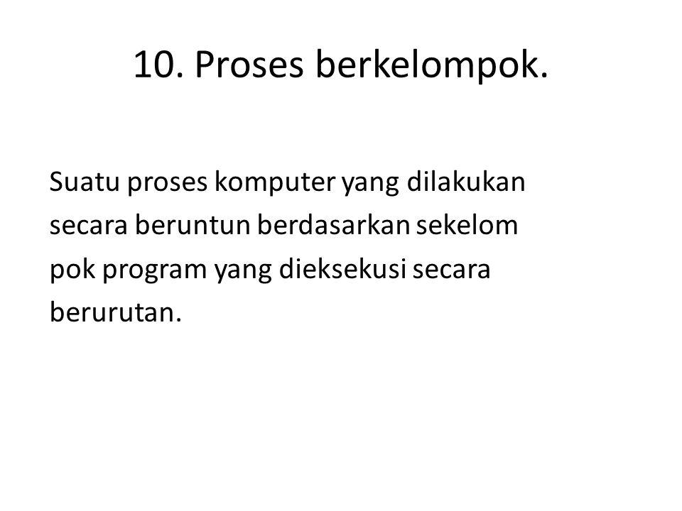 10. Proses berkelompok.
