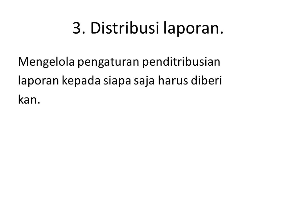 3. Distribusi laporan.