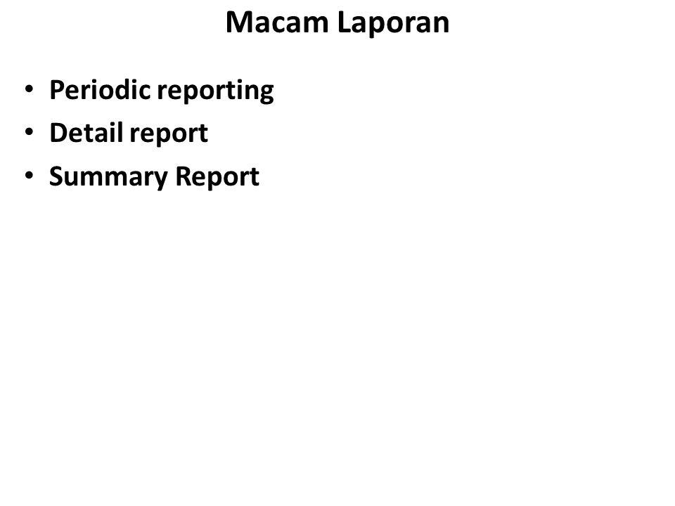 Macam Laporan Periodic reporting Detail report Summary Report