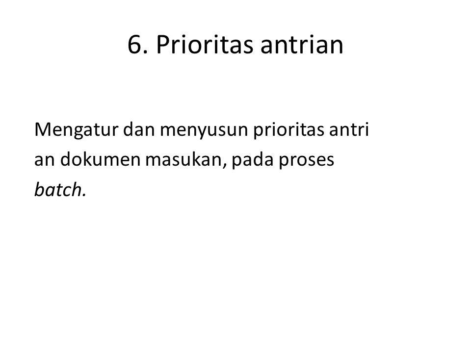 6. Prioritas antrian Mengatur dan menyusun prioritas antri an dokumen masukan, pada proses batch.