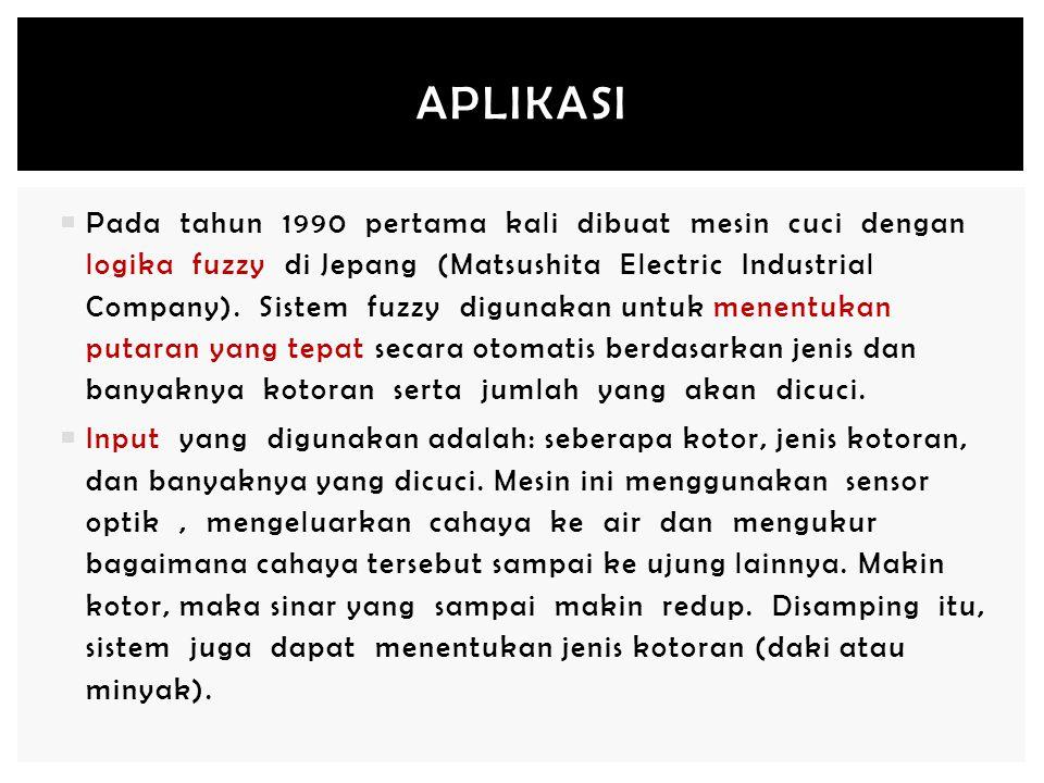  Pada tahun 1990 pertama kali dibuat mesin cuci dengan logika fuzzy di Jepang (Matsushita Electric Industrial Company). Sistem fuzzy digunakan untuk