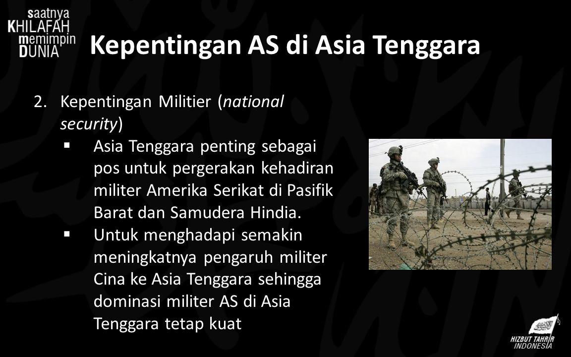 Kepentingan AS di Asia Tenggara 2.Kepentingan Militier (national security)  Asia Tenggara penting sebagai pos untuk pergerakan kehadiran militer Amer