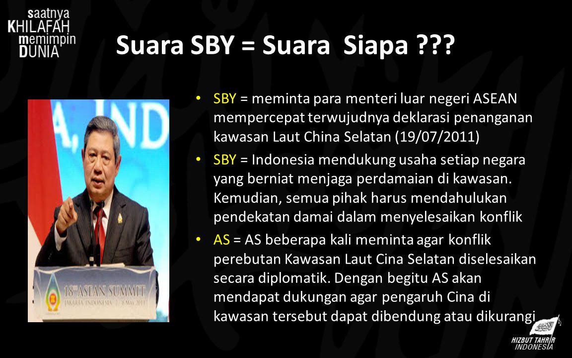 Suara SBY = Suara Siapa ??? SBY = meminta para menteri luar negeri ASEAN mempercepat terwujudnya deklarasi penanganan kawasan Laut China Selatan (19/0