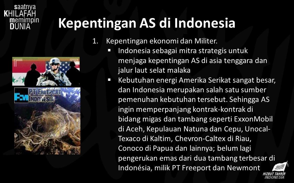 Kepentingan AS di Indonesia 1.Kepentingan ekonomi dan Militer.  Indonesia sebagai mitra strategis untuk menjaga kepentingan AS di asia tenggara dan j