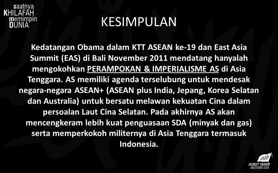 KESIMPULAN Kedatangan Obama dalam KTT ASEAN ke-19 dan East Asia Summit (EAS) di Bali November 2011 mendatang hanyalah mengokohkan PERAMPOKAN & IMPERIA