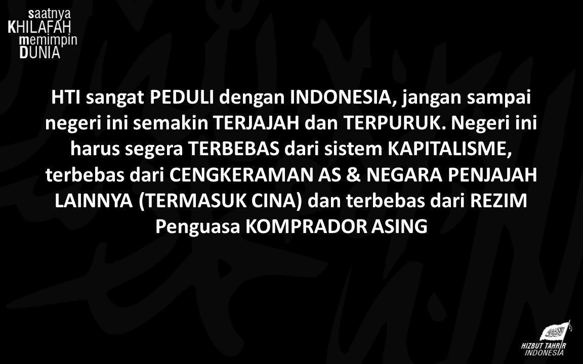 HTI sangat PEDULI dengan INDONESIA, jangan sampai negeri ini semakin TERJAJAH dan TERPURUK. Negeri ini harus segera TERBEBAS dari sistem KAPITALISME,