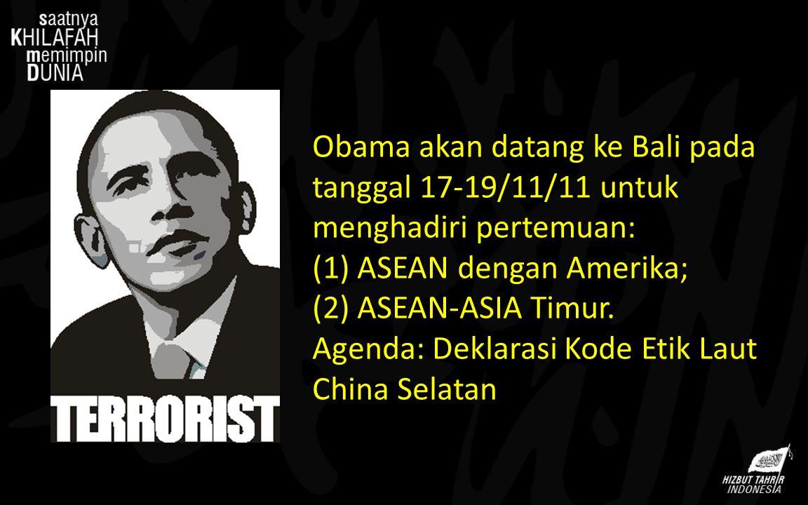 Obama akan datang ke Bali pada tanggal 17-19/11/11 untuk menghadiri pertemuan: (1) ASEAN dengan Amerika; (2) ASEAN-ASIA Timur. Agenda: Deklarasi Kode