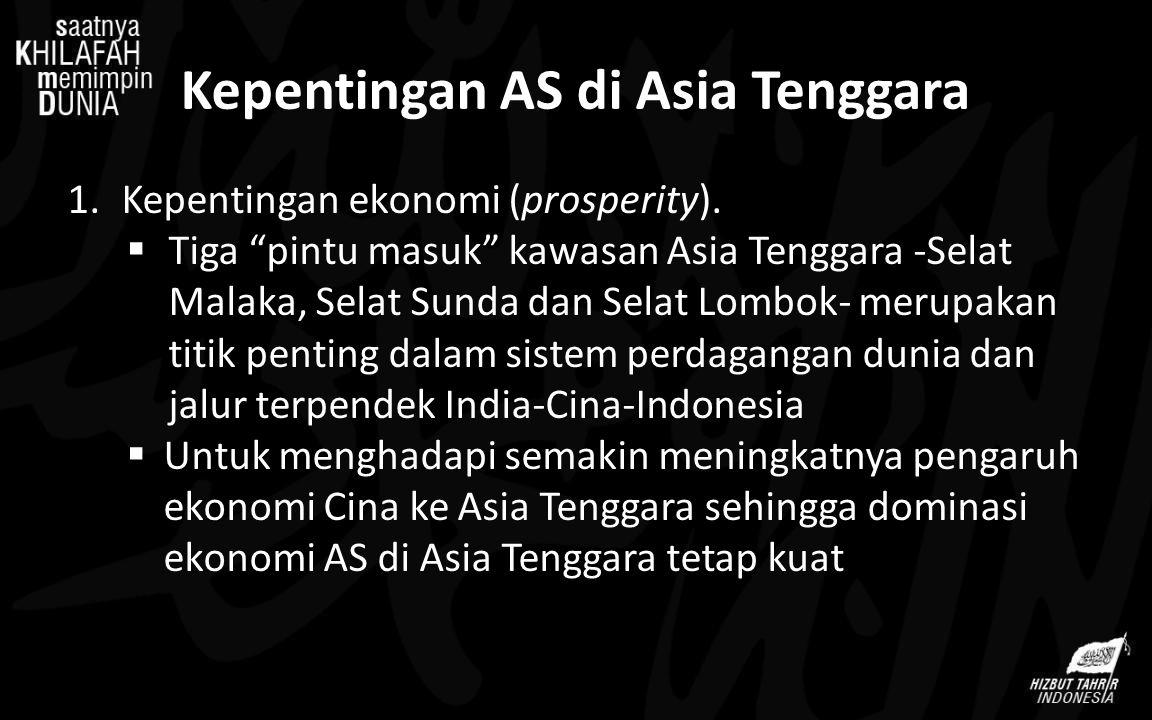 """1.Kepentingan ekonomi (prosperity).  Tiga """"pintu masuk"""" kawasan Asia Tenggara -Selat Malaka, Selat Sunda dan Selat Lombok- merupakan titik penting da"""