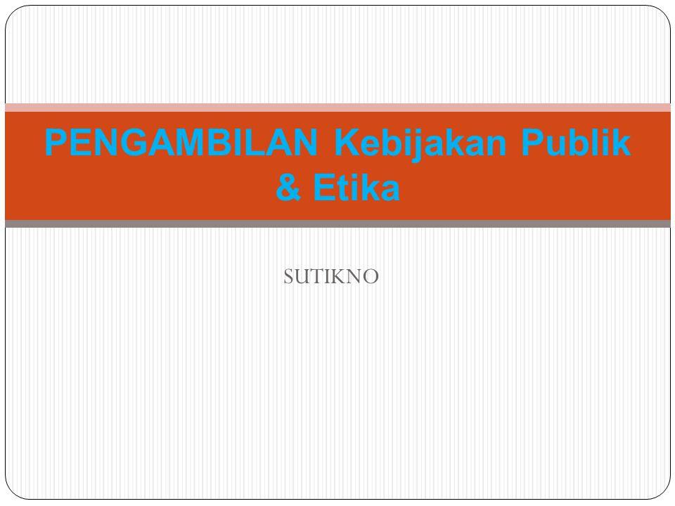 SUTIKNO PENGAMBILAN Kebijakan Publik & Etika