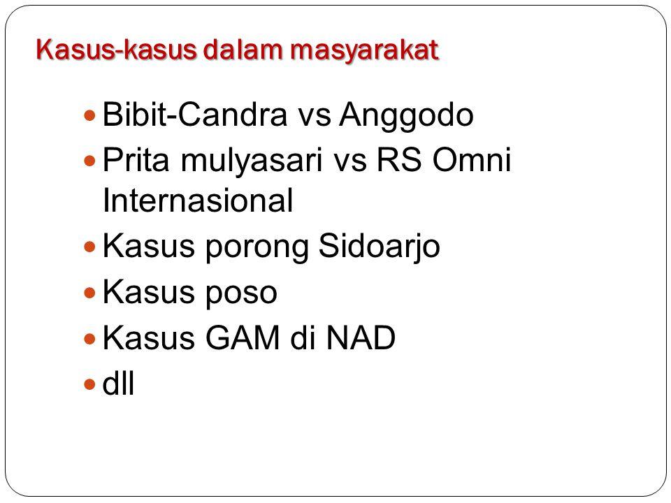 Kasus-kasus dalam masyarakat Bibit-Candra vs Anggodo Prita mulyasari vs RS Omni Internasional Kasus porong Sidoarjo Kasus poso Kasus GAM di NAD dll