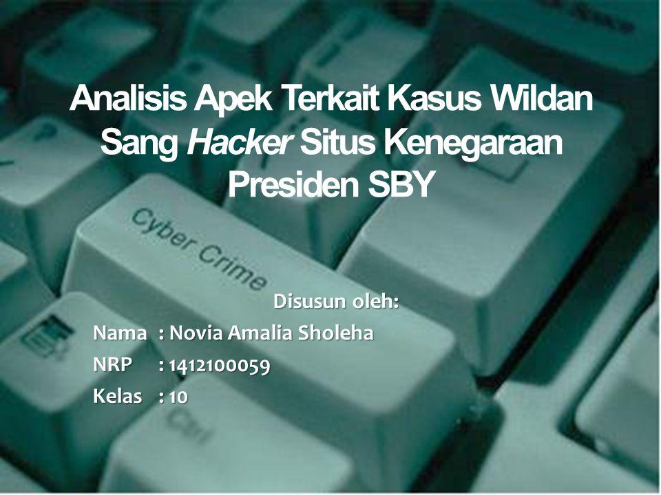 Analisis Apek Terkait Kasus Wildan Sang Hacker Situs Kenegaraan Presiden SBY Disusun oleh: Nama : Novia Amalia Sholeha NRP: 1412100059 Kelas : 10