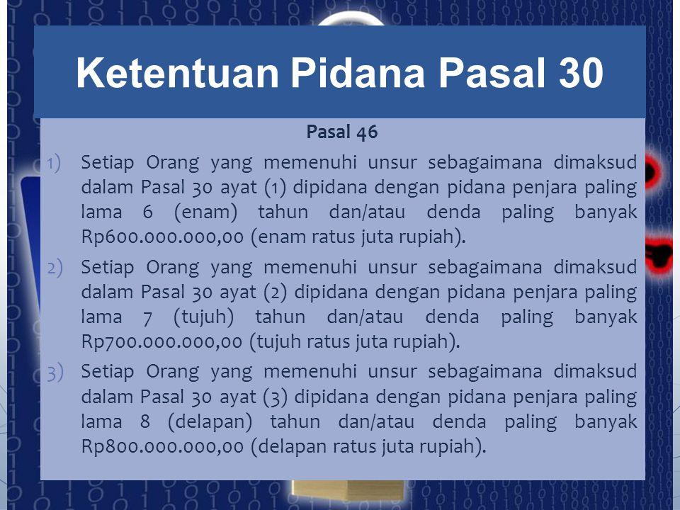 Pasal 46 1)Setiap Orang yang memenuhi unsur sebagaimana dimaksud dalam Pasal 30 ayat (1) dipidana dengan pidana penjara paling lama 6 (enam) tahun dan
