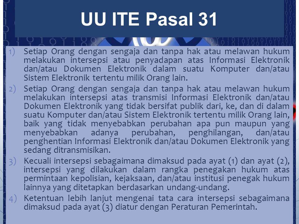 1)Setiap Orang dengan sengaja dan tanpa hak atau melawan hukum melakukan intersepsi atau penyadapan atas Informasi Elektronik dan/atau Dokumen Elektro