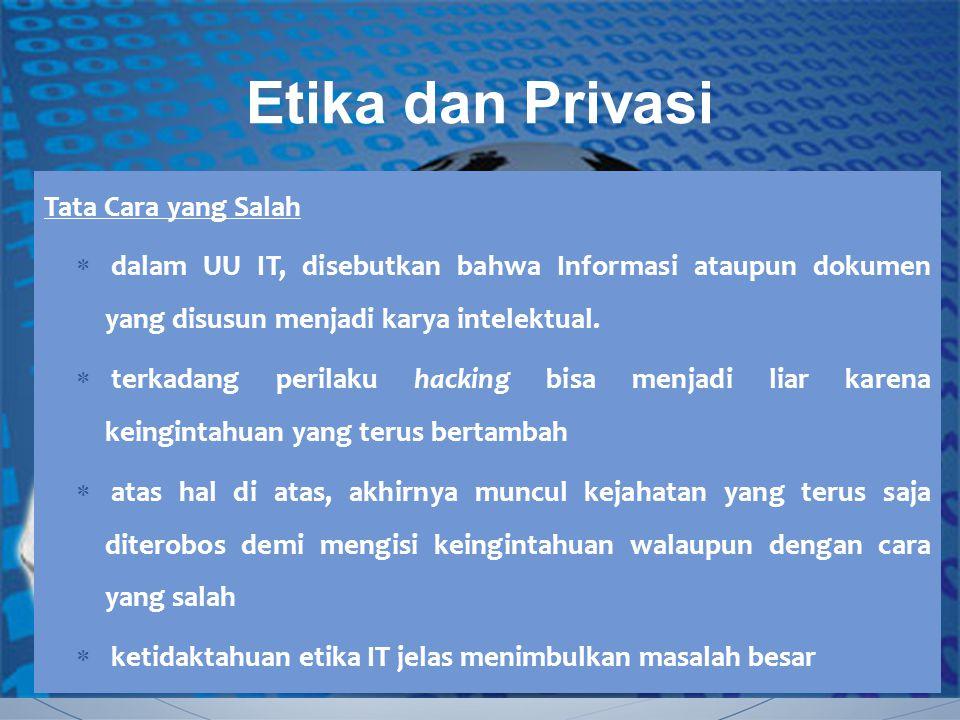 Tata Cara yang Salah  dalam UU IT, disebutkan bahwa Informasi ataupun dokumen yang disusun menjadi karya intelektual.  terkadang perilaku hacking bi