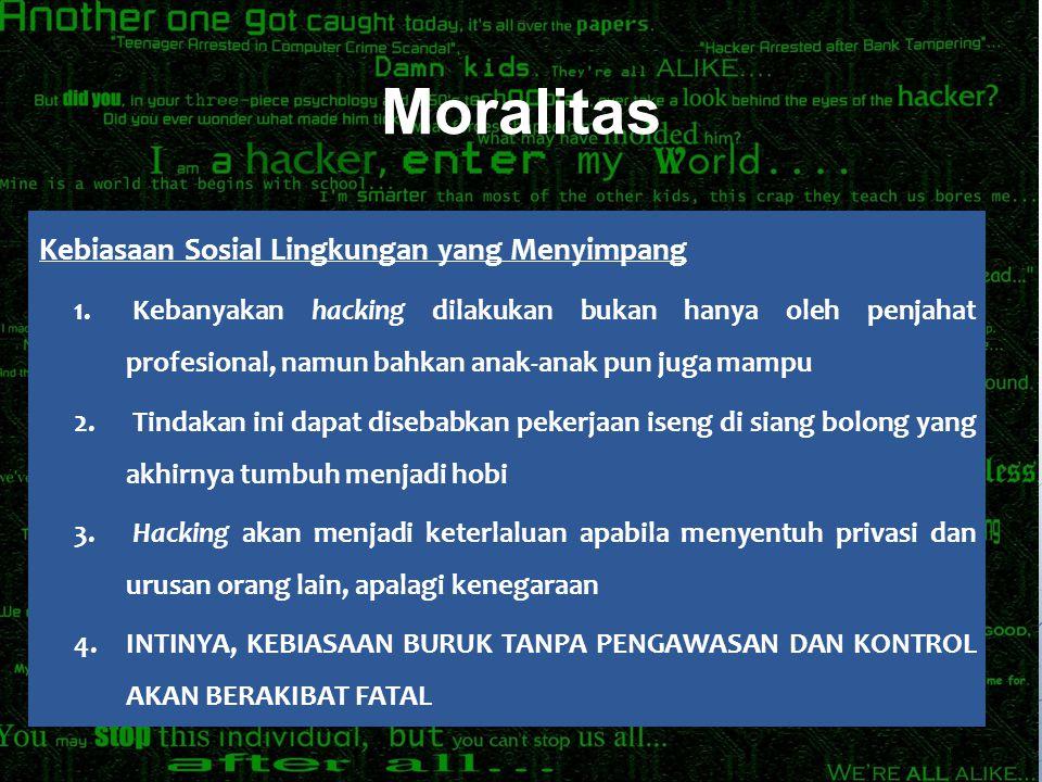 Kebiasaan Sosial Lingkungan yang Menyimpang 1. Kebanyakan hacking dilakukan bukan hanya oleh penjahat profesional, namun bahkan anak-anak pun juga mam
