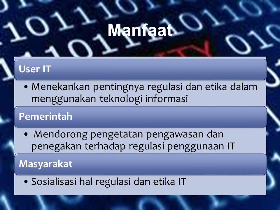 User IT Menekankan pentingnya regulasi dan etika dalam menggunakan teknologi informasi Pemerintah Mendorong pengetatan pengawasan dan penegakan terhad