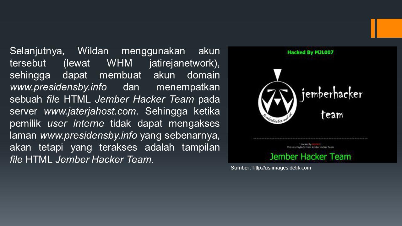 Selanjutnya, Wildan menggunakan akun tersebut (lewat WHM jatirejanetwork), sehingga dapat membuat akun domain www.presidensby.info dan menempatkan sebuah file HTML Jember Hacker Team pada server www.jaterjahost.com.