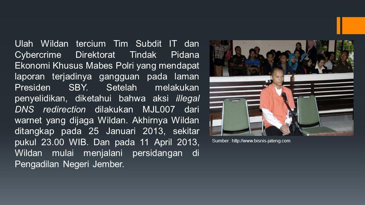 Ulah Wildan tercium Tim Subdit IT dan Cybercrime Direktorat Tindak Pidana Ekonomi Khusus Mabes Polri yang mendapat laporan terjadinya gangguan pada laman Presiden SBY.