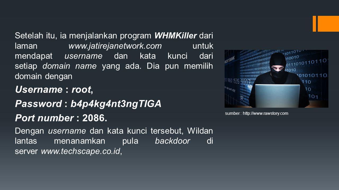 Setelah itu, ia menjalankan program WHMKiller dari laman www.jatirejanetwork.com untuk mendapat username dan kata kunci dari setiap domain name yang ada.
