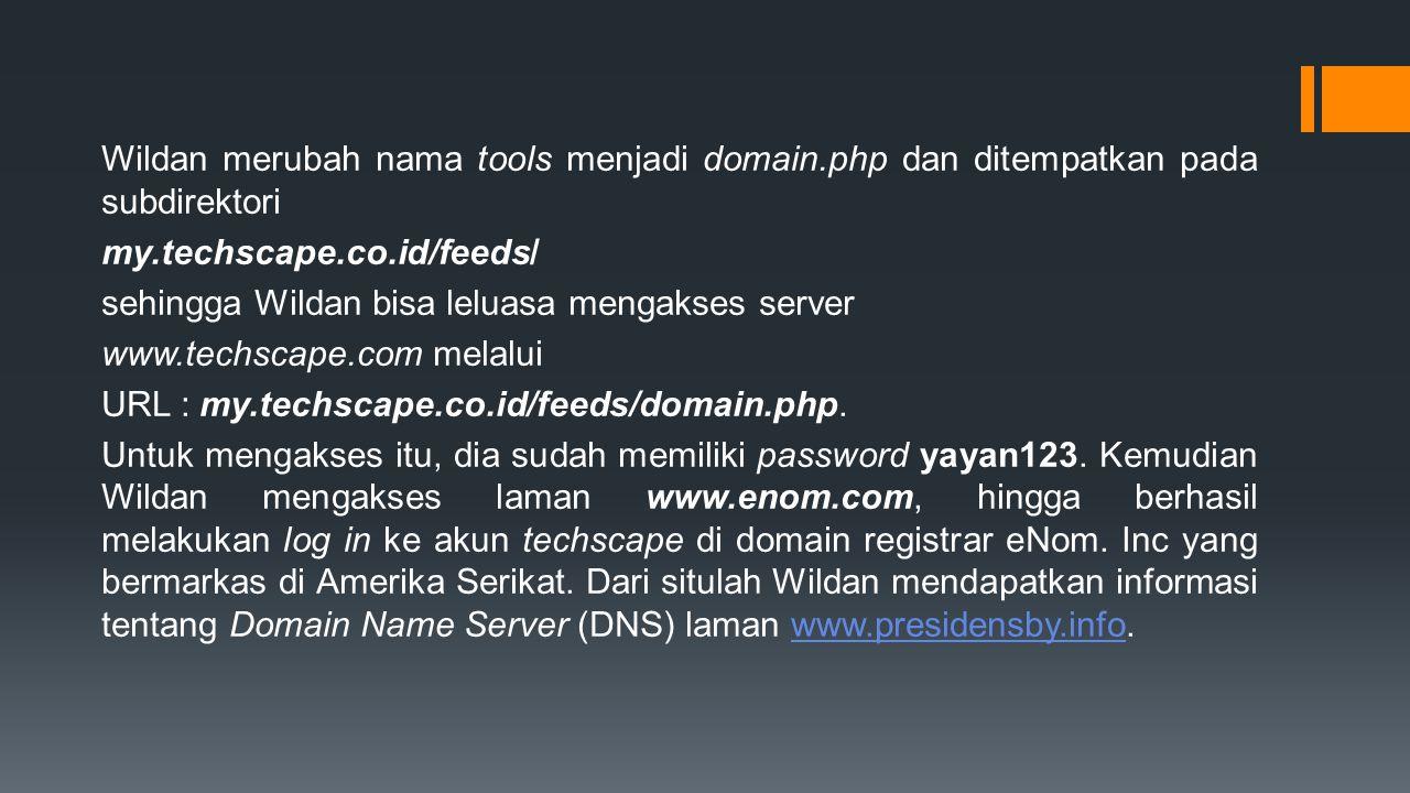 Wildan merubah nama tools menjadi domain.php dan ditempatkan pada subdirektori my.techscape.co.id/feeds/ sehingga Wildan bisa leluasa mengakses server www.techscape.com melalui URL : my.techscape.co.id/feeds/domain.php.