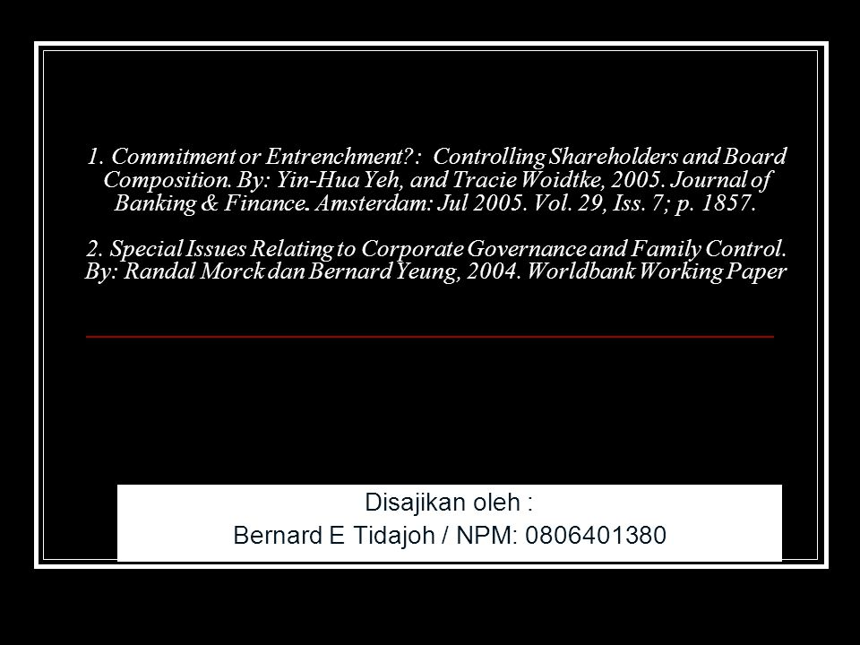 1. Commitment or Entrenchment?: Controlling Shareholders and Board Composition. By: Yin-Hua Yeh, and Tracie Woidtke, 2005. Journal of Banking & Financ