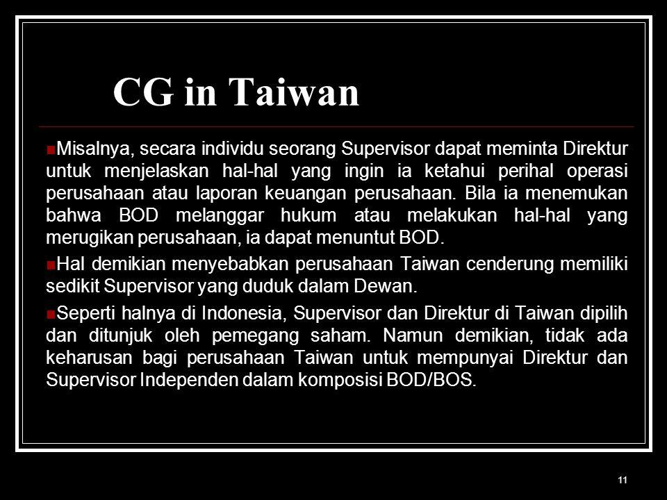 11 CG in Taiwan Misalnya, secara individu seorang Supervisor dapat meminta Direktur untuk menjelaskan hal-hal yang ingin ia ketahui perihal operasi perusahaan atau laporan keuangan perusahaan.