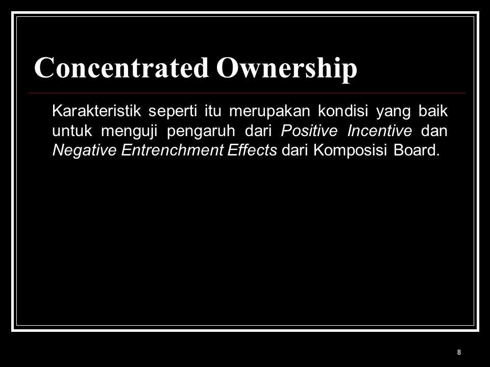 8 Concentrated Ownership Karakteristik seperti itu merupakan kondisi yang baik untuk menguji pengaruh dari Positive Incentive dan Negative Entrenchment Effects dari Komposisi Board.