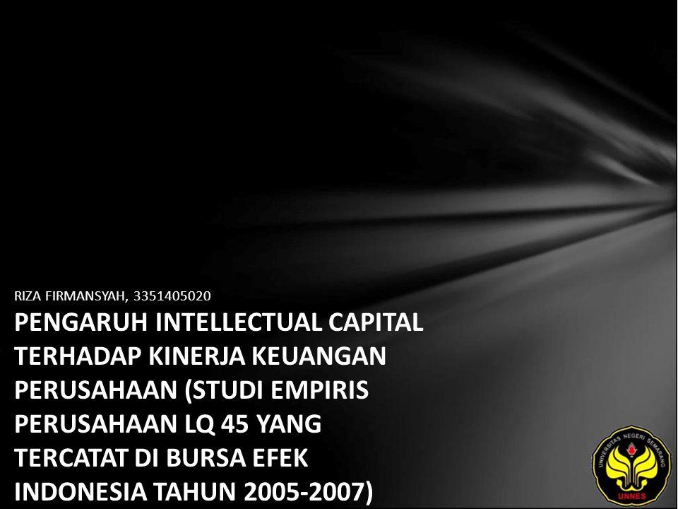 RIZA FIRMANSYAH, 3351405020 PENGARUH INTELLECTUAL CAPITAL TERHADAP KINERJA KEUANGAN PERUSAHAAN (STUDI EMPIRIS PERUSAHAAN LQ 45 YANG TERCATAT DI BURSA EFEK INDONESIA TAHUN 2005-2007)