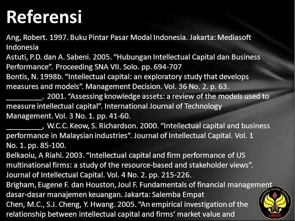 """Referensi Ang, Robert. 1997. Buku Pintar Pasar Modal Indonesia. Jakarta: Mediasoft Indonesia Astuti, P.D. dan A. Sabeni. 2005. """"Hubungan Intellectual"""