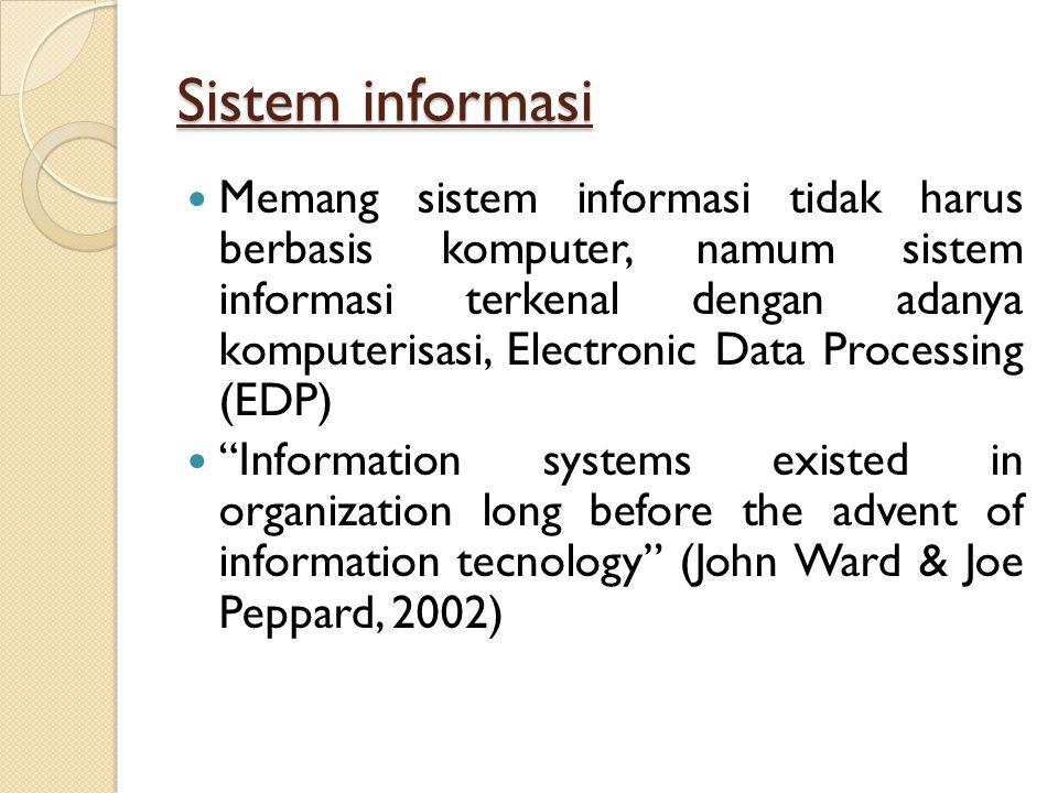 Sistem informasi Memang sistem informasi tidak harus berbasis komputer, namum sistem informasi terkenal dengan adanya komputerisasi, Electronic Data P