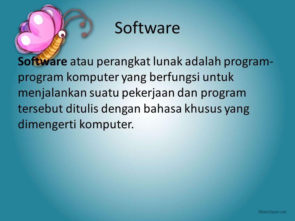 Software Software atau perangkat lunak adalah program- program komputer yang berfungsi untuk menjalankan suatu pekerjaan dan program tersebut ditulis