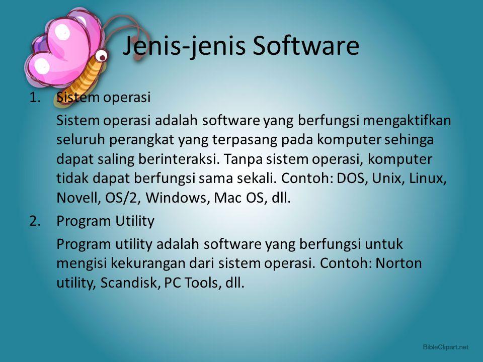 Jenis-jenis Software (2) 3.Program apllikasi Program aplikasi adalah program yang hanya melakukan pekerjaan tertentu.