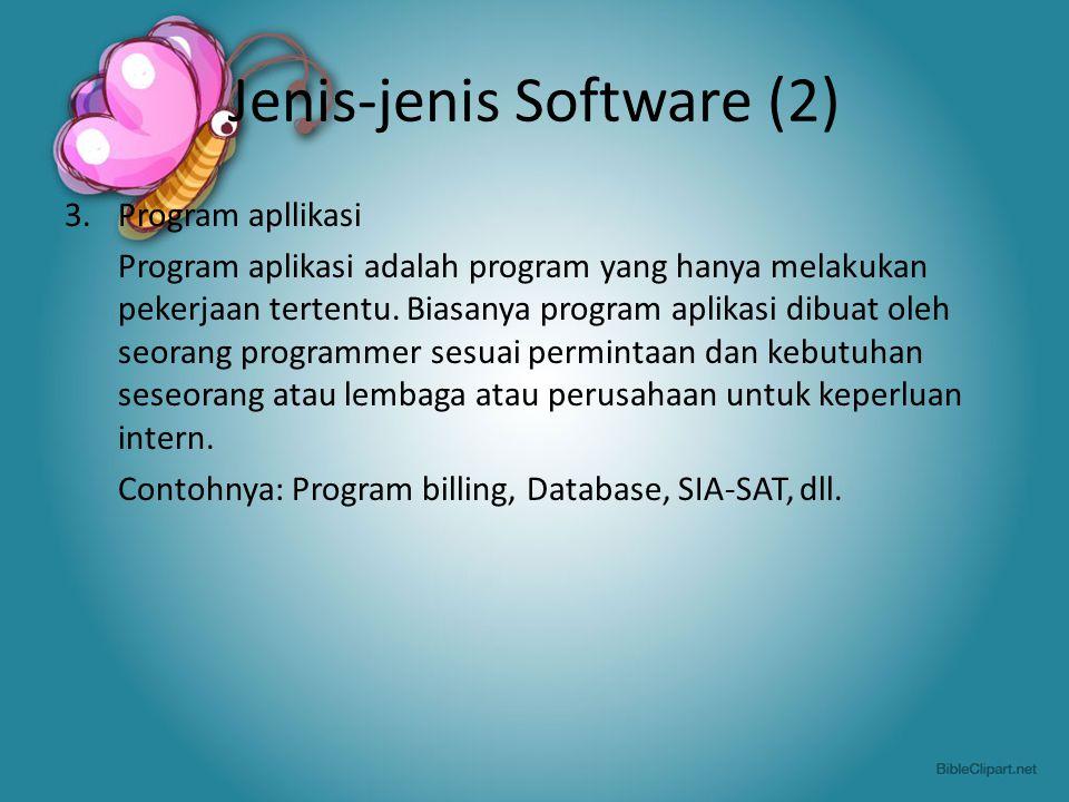 Jenis-jenis Software (3) 4.Program paket Program paket adalah program yang disusun sedemikian rupa sehingga dapat digunakan oleh banyak orang untuk berbagai kepentingan.