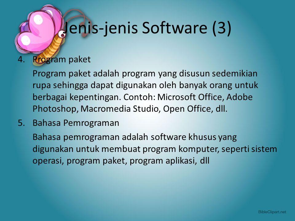 Jenis-jenis Software (3) 4.Program paket Program paket adalah program yang disusun sedemikian rupa sehingga dapat digunakan oleh banyak orang untuk be