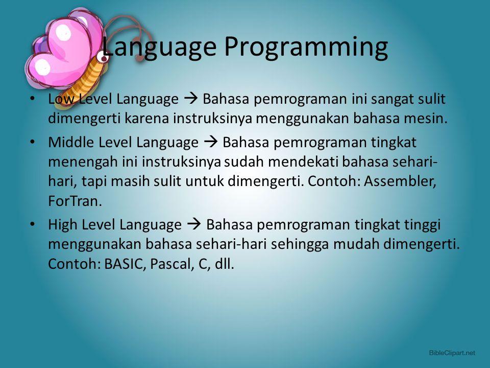 Language Programming Low Level Language  Bahasa pemrograman ini sangat sulit dimengerti karena instruksinya menggunakan bahasa mesin. Middle Level La