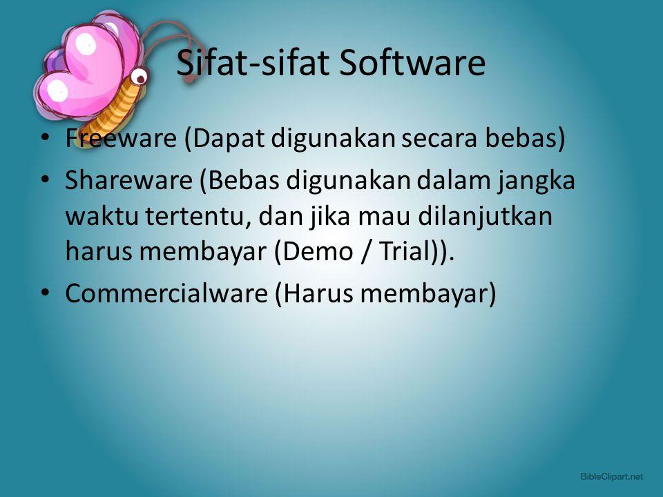 Sifat-sifat Software Freeware (Dapat digunakan secara bebas) Shareware (Bebas digunakan dalam jangka waktu tertentu, dan jika mau dilanjutkan harus me