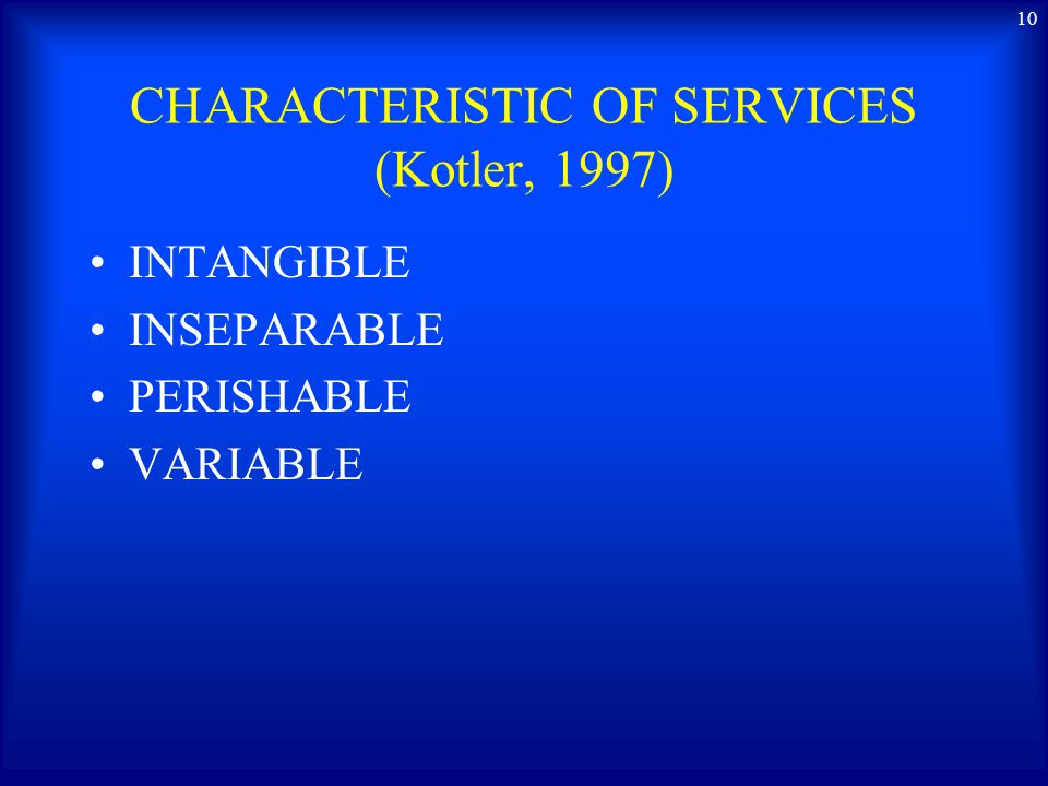CHARACTERISTIC OF SERVICES (Kotler, 1997) INTANGIBLE INSEPARABLE PERISHABLE VARIABLE 10