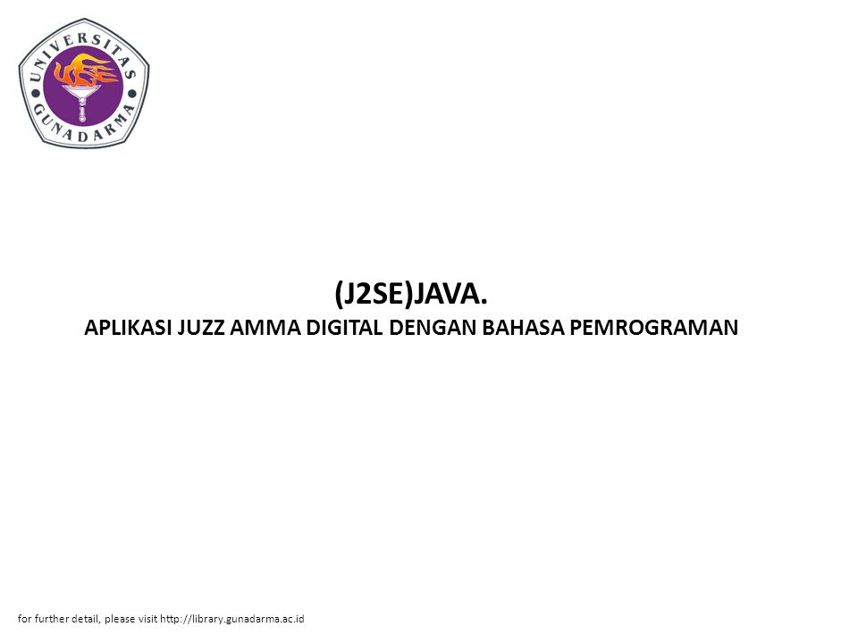 (J2SE)JAVA. APLIKASI JUZZ AMMA DIGITAL DENGAN BAHASA PEMROGRAMAN for further detail, please visit http://library.gunadarma.ac.id