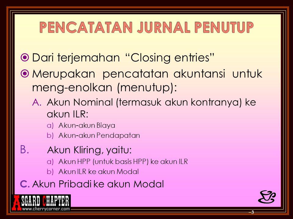 """ Dari terjemahan """"Closing entries""""  Merupakan pencatatan akuntansi untuk meng-enolkan (menutup): A.Akun Nominal (termasuk akun kontranya) ke akun IL"""