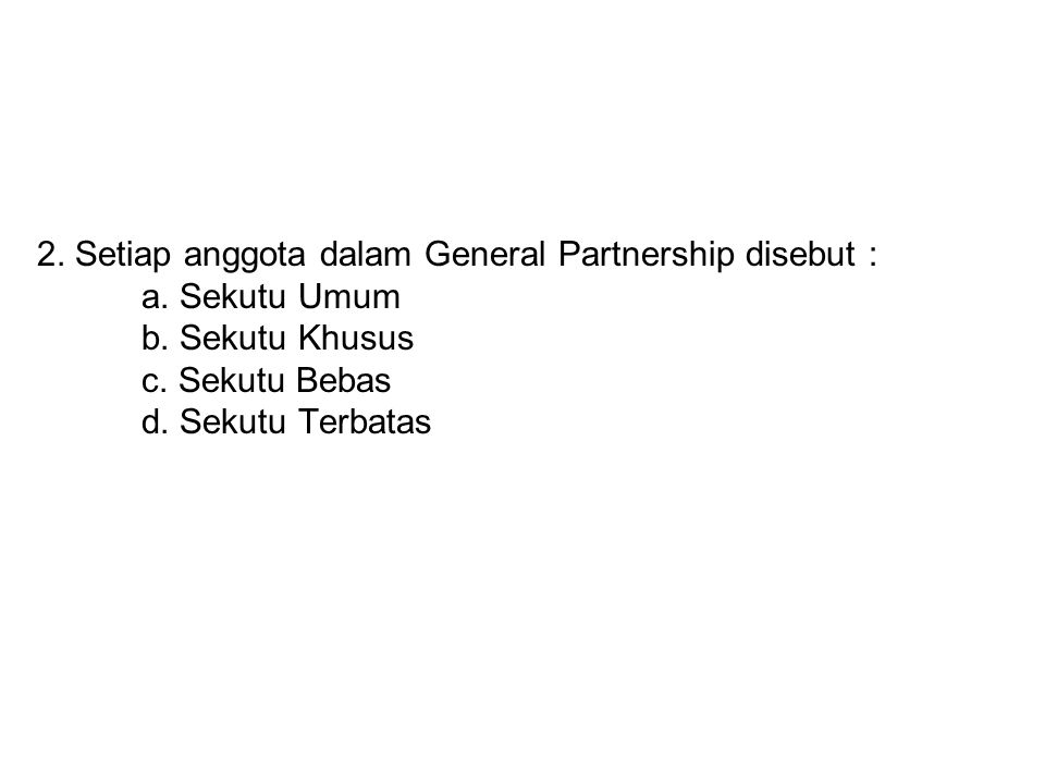 2.Setiap anggota dalam General Partnership disebut : a.