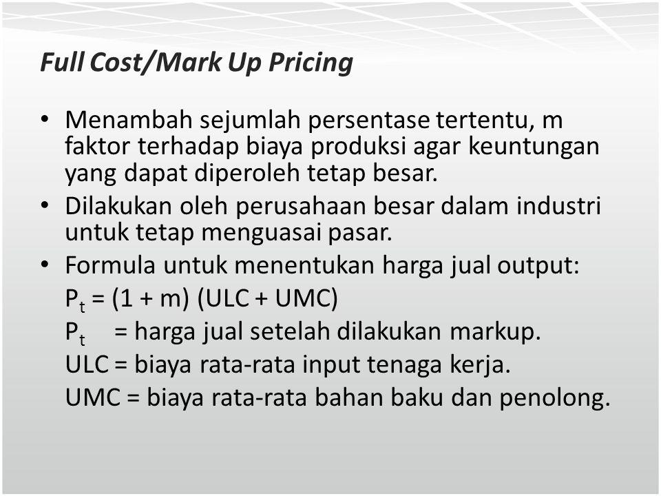 Full Cost/Mark Up Pricing Menambah sejumlah persentase tertentu, m faktor terhadap biaya produksi agar keuntungan yang dapat diperoleh tetap besar. Di
