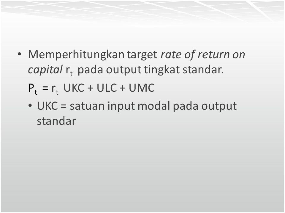 Memperhitungkan target rate of return on capital r t pada output tingkat standar. P t = r t UKC + ULC + UMC UKC = satuan input modal pada output stand