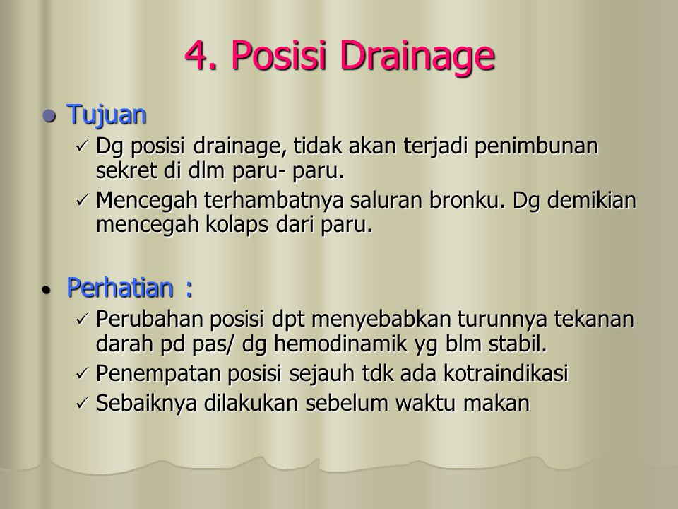 4. Posisi Drainage Tujuan Tujuan Dg posisi drainage, tidak akan terjadi penimbunan sekret di dlm paru- paru. Dg posisi drainage, tidak akan terjadi pe