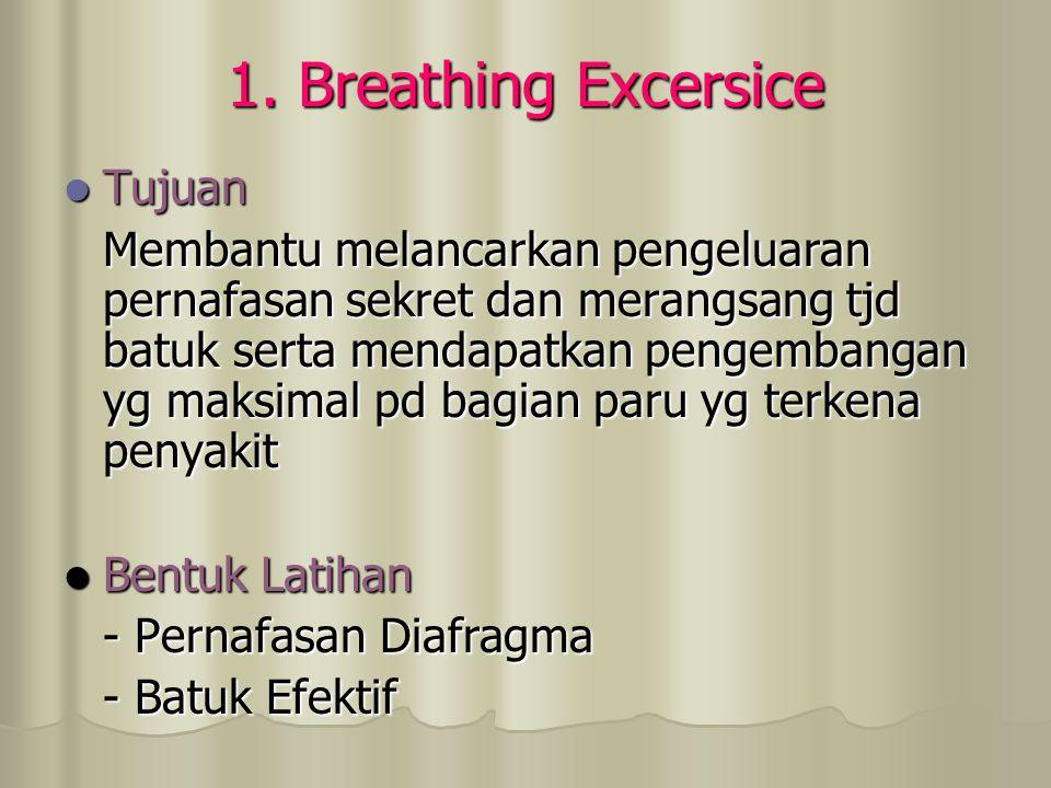 1. Breathing Excersice Tujuan Tujuan Membantu melancarkan pengeluaran pernafasan sekret dan merangsang tjd batuk serta mendapatkan pengembangan yg mak