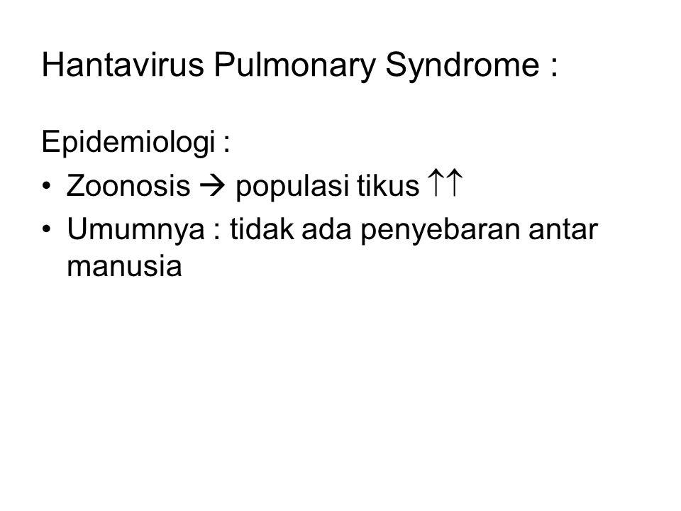 Hantavirus Pulmonary Syndrome : Epidemiologi : Zoonosis  populasi tikus  Umumnya : tidak ada penyebaran antar manusia
