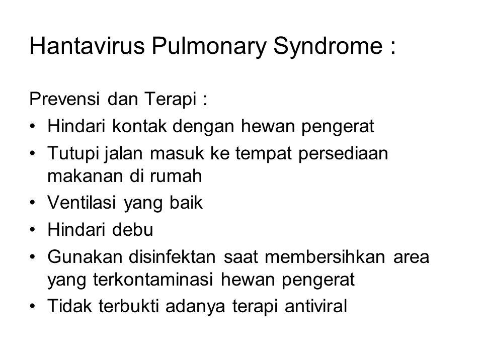 Hantavirus Pulmonary Syndrome : Prevensi dan Terapi : Hindari kontak dengan hewan pengerat Tutupi jalan masuk ke tempat persediaan makanan di rumah Ve