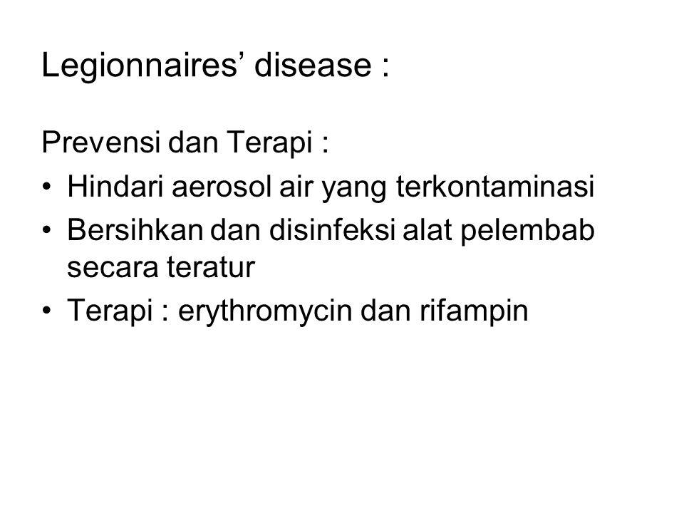 Legionnaires' disease : Prevensi dan Terapi : Hindari aerosol air yang terkontaminasi Bersihkan dan disinfeksi alat pelembab secara teratur Terapi : e