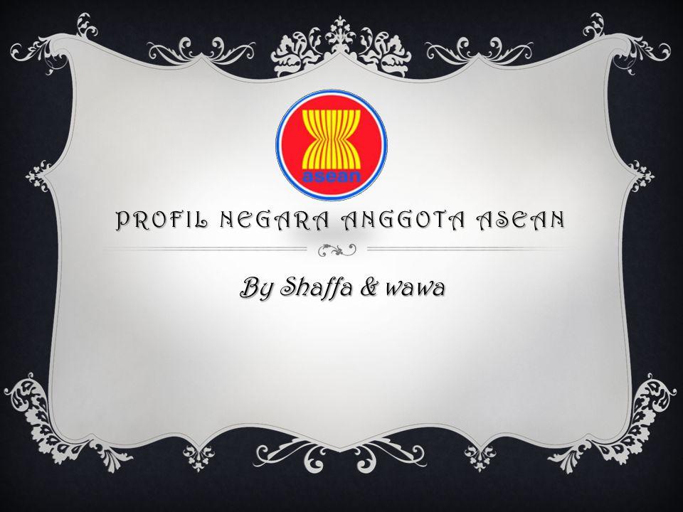 PROFIL NEGARA ANGGOTA ASEAN By Shaffa & wawa