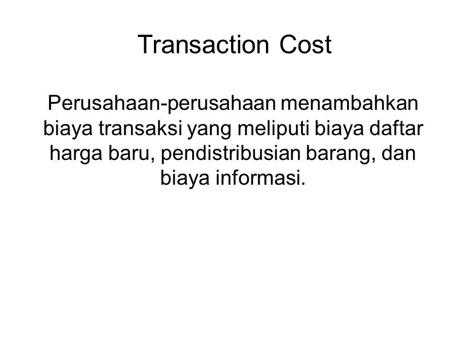 Transaction Cost Perusahaan-perusahaan menambahkan biaya transaksi yang meliputi biaya daftar harga baru, pendistribusian barang, dan biaya informasi.
