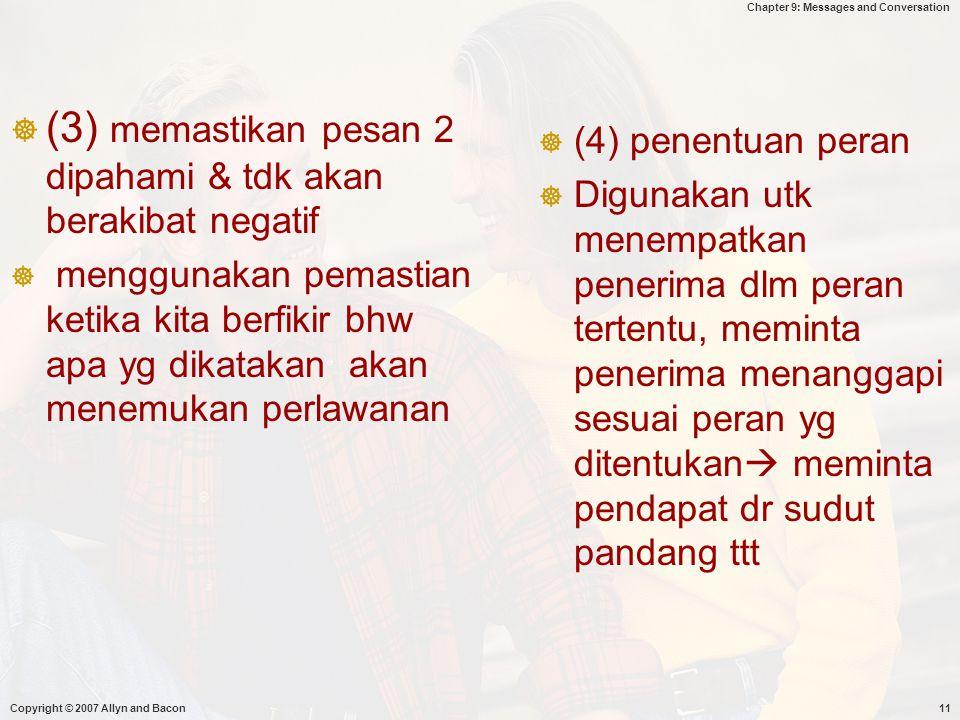 Chapter 9: Messages and Conversation Copyright © 2007 Allyn and Bacon11  (3) memastikan pesan 2 dipahami & tdk akan berakibat negatif  menggunakan p